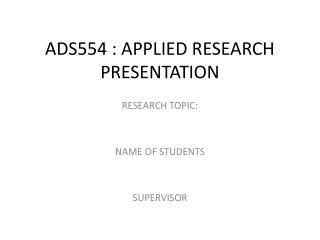 ADS554 : APPLIED RESEARCH PRESENTATION