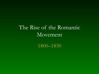 The Rise of the Romantic Movement