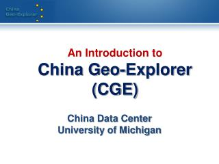 An Introduction to  China Geo-Explorer  (CGE)