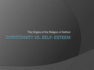 Christianity VS. Self- Esteem