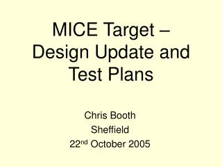 MICE Target – Design Update and Test Plans