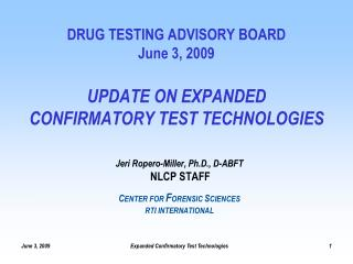 DRUG TESTING ADVISORY BOARD  June 3, 2009  UPDATE ON EXPANDED  CONFIRMATORY TEST TECHNOLOGIES