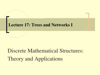 Lecture 17: Trees and Networks I