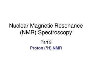 Nuclear Magnetic Resonance (NMR) Spectroscopy
