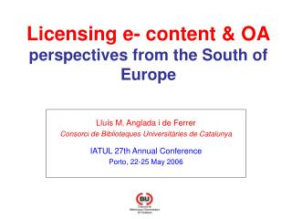 Licensing e- content & OA perspectives from the South of Europe