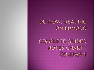 Do Now: Reading on Edmodo Complete guided notes chart – column 1