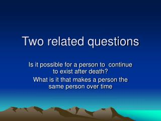 Two related questions