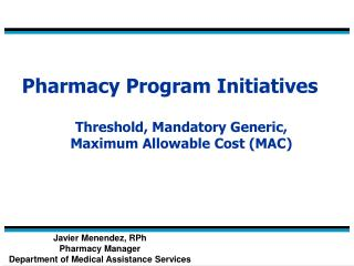 Pharmacy Program Initiatives Threshold, Mandatory Generic,  Maximum Allowable Cost (MAC)
