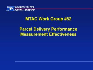 MTAC Work Group #82 Parcel Delivery Performance Measurement Effectiveness