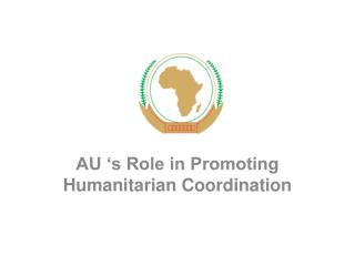 AU 's Role in Promoting Humanitarian Coordination