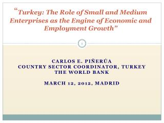 Carlos E. Piñerúa Country Sector Coordinator,  Turkey The World Bank March 12, 2012, Madrid