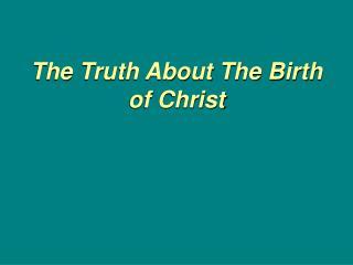 The Truth About The Birth of Christ