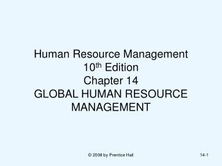 Human Resource Management  10 th  Edition Chapter 14 GLOBAL HUMAN RESOURCE MANAGEMENT