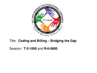 Title:   Coding and Billing – Bridging the Gap Session:   T-2-1000  and  R-6-0800