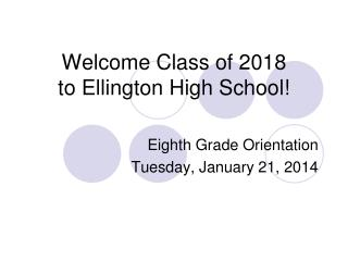 Welcome  Class of 2018 to Ellington  High School!