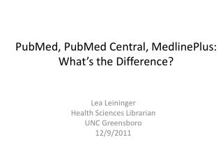 PubMed, PubMed Central,  MedlinePlus : What's the Difference?