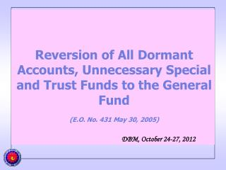 Reversion of All Dormant Accounts, Unnecessary Special and Trust Funds to the General Fund
