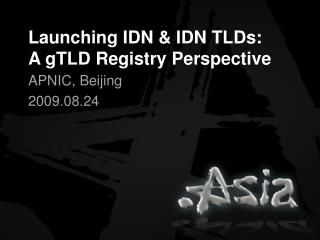 Launching IDN & IDN  TLDs: A  gTLD  Registry Perspective