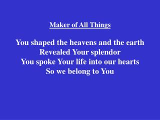 And earth joins with heaven Declaring Your glory Proclaiming the works of Your hands (repeat)