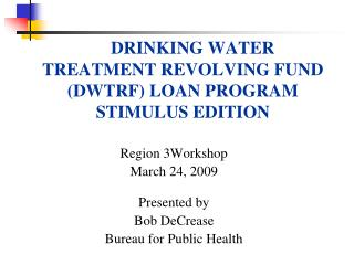 DRINKING WATER TREATMENT REVOLVING FUND (DWTRF) LOAN PROGRAM STIMULUS EDITION