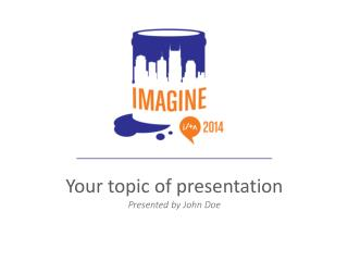 Your topic of presentation Presented by  John Doe