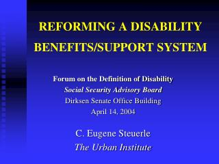 REFORMING A DISABILITY BENEFITS/SUPPORT SYSTEM