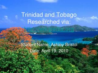 Trinidad and Tobago  Researched via:  wikipedia