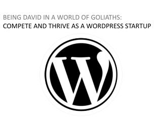 BEING DAVID IN A WORLD OF GOLIATHS:  COMPETE AND THRIVE AS A WORDPRESS STARTUP
