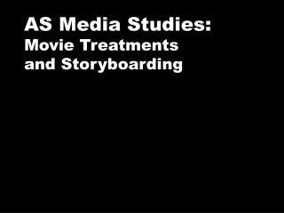 AS Media Studies: Movie Treatments  and Storyboarding