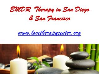 EMDR Therapy San Diego and San Francisco - www.lovetherapycenter.org