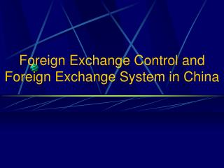 Foreign Exchange Control and Foreign Exchange System in China