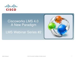 Ciscoworks LMS 4.0 A New Paradigm LMS Webinar Series #2