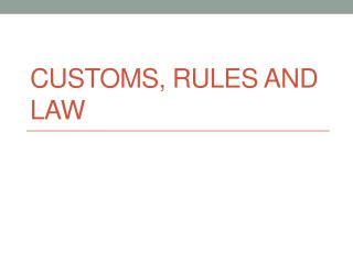 Customs, Rules and Law
