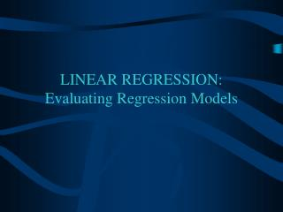 LINEAR REGRESSION:  Evaluating Regression Models