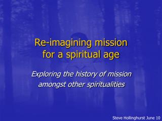 Re-imagining mission  for a spiritual age