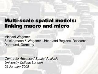 Multi-scale spatial models: linking macro and micro Michael Wegener