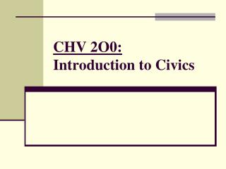 CHV 2O0: Introduction to Civics
