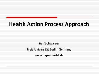 Health Action Process Approach Ralf Schwarzer Freie Universität Berlin, Germany hapa-model.de