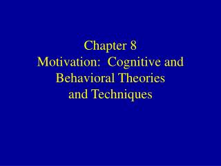 Chapter 8 Motivation:  Cognitive and Behavioral Theories and Techniques