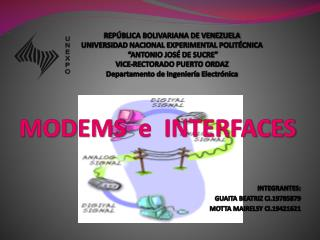 MODEMS   e  INTERFACES INTEGRANTES: GUAITA BEATRIZ CI.19785879 MOTTA MAIRELSY CI.19421621