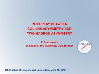 INTERPLAY BETWEEN COLLINS ASYMMETRY AND TWO-HADRON ASYMMETRY F.  Bradamante