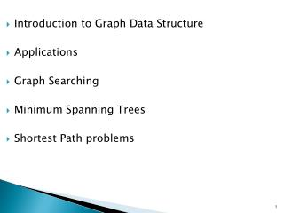 Introduction to Graph Data Structure Applications Graph Searching Minimum Spanning Trees