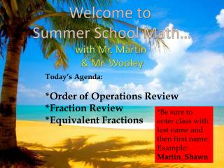 Welcome to  Summer School Math… with Mr. Martin  & Mr. Wooley