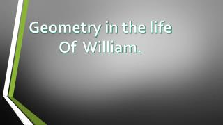 Geometry in the life Of William.