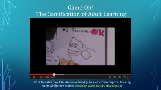 Game On!  The  Gamification  of Adult Learning
