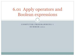 6.01  Apply operators and Boolean expressions