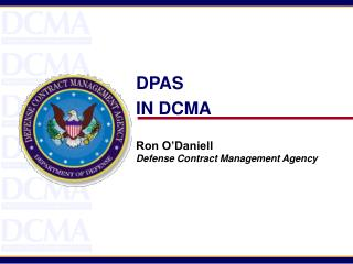 DPAS IN DCMA Ron O'Daniell Defense Contract Management Agency