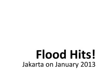 Flood Hits! Jakarta  on January 2013