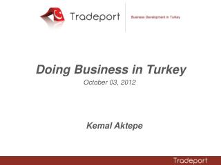 Doing Business in Turkey October 03 , 201 2