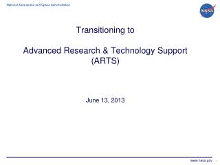 Transitioning to Advanced Research & Technology Support (ARTS) June 13, 2013